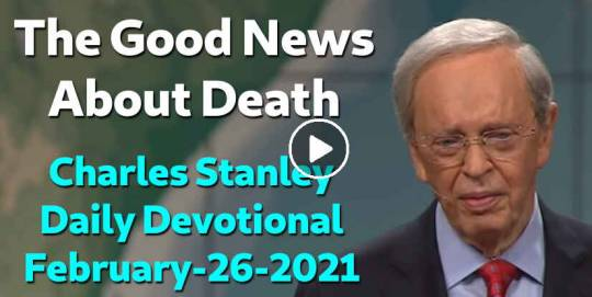 The Good News About Death - Charles Stanley Daily Devotional (February-26-2021)