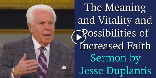 The Meaning and Vitality and Possibilities of Increased Faith - Jesse Duplantis (May-04-2021)