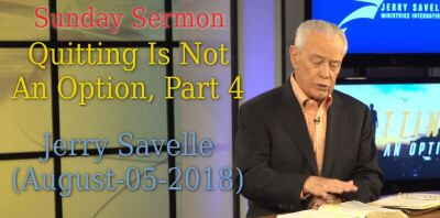 Sunday Sermon: Quitting Is Not An Option, Part 4 - Jerry Savelle (August-05-2018)