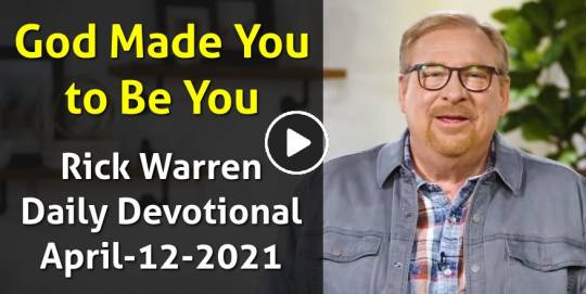 God Made You to Be You - Rick Warren Daily Devotional (April-12-2021)