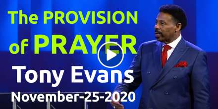 The Provision of Prayer - Tony Evans, podcast (November-25-2020)