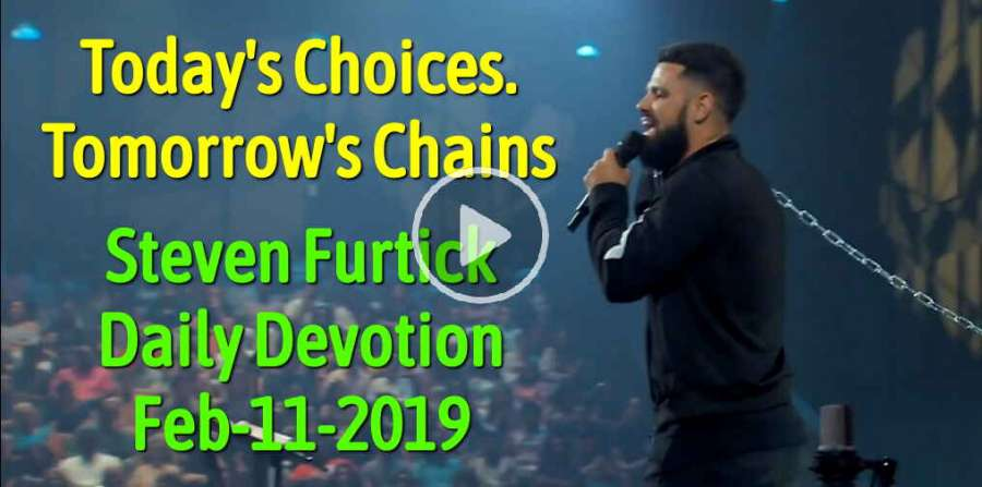 Today's Choices. Tomorrow's Chains - Steven Furtick Daily Devotion (February-11-2019)