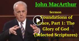 John MacArthur - Foundations of Grace, Part 1: The Glory of God (Selected Scriptures) (January-18-2021)