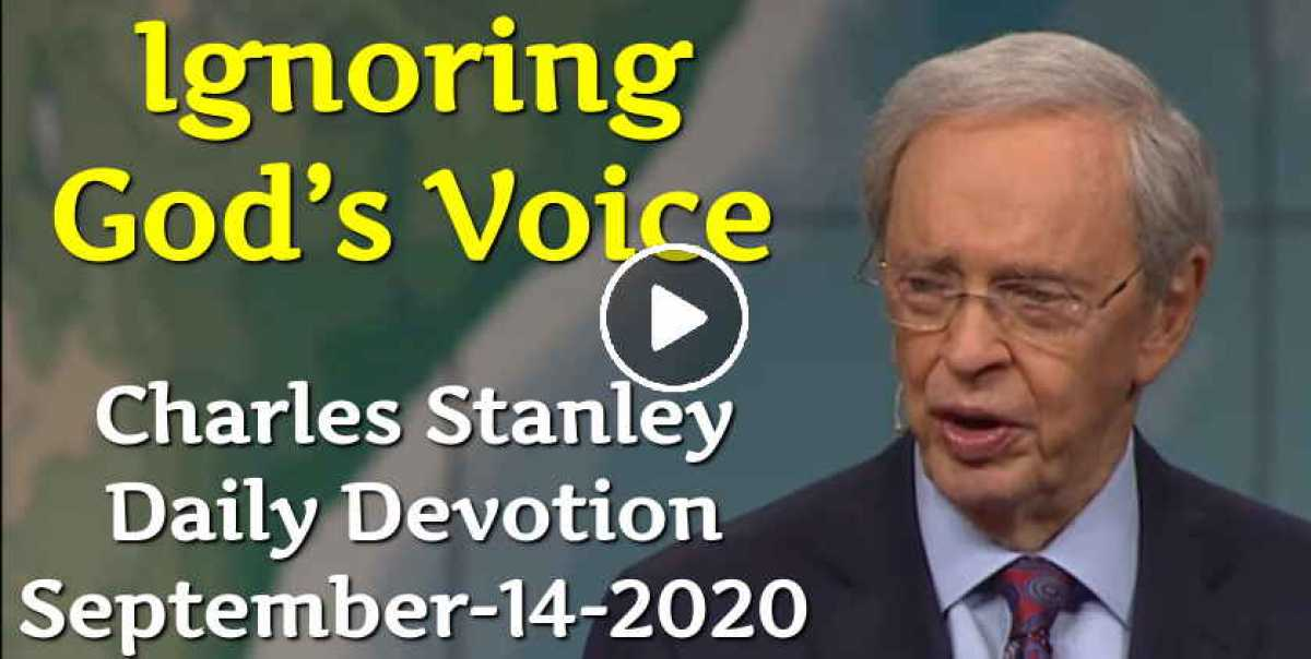 Ignoring God's Voice - Charles Stanley Daily Devotion (September-14-2020)