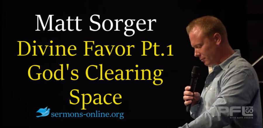 Divine Favor Part 1 - God's Clearing Space -  Matt Sorger