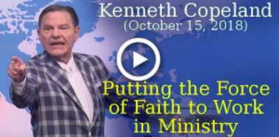 Kenneth Copeland (October 15, 2018) - Putting the Force of Faith to Work in Ministry