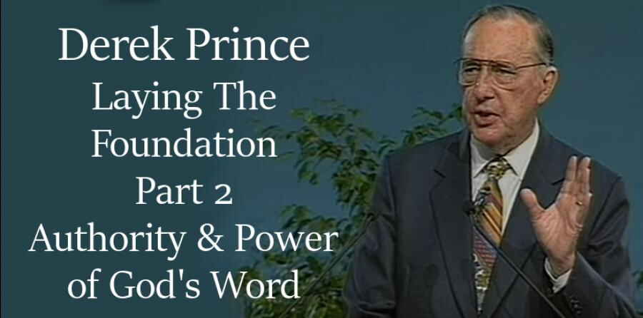 Laying The Foundation, Part 2, Authority & Power of God's Word -  Derek Prince