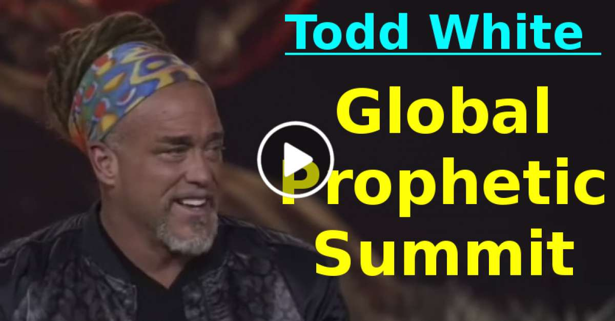 Global Prophetic Summit  | Todd White (November-23-2020)