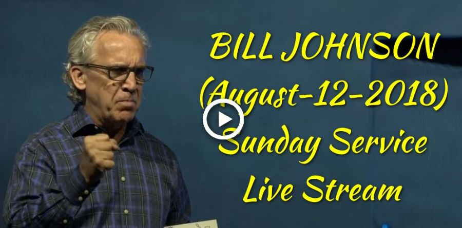 BILL JOHNSON - Sunday Service - Bethel Church (August-12-2018)