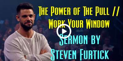 The Power of The Pull | Work Your Window - Steven Furtick (July-06-2019)