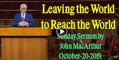John MacArthur October-20-2019 Sunday Sermon: Leaving the World to Reach the World