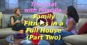 The Chat with Priscilla - Family Fitness in a Full House (Part Two) (February-28-2020)