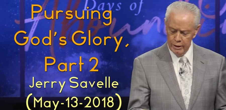 Pursuing God's Glory, Part 2 - Jerry Savelle (May-13-2018)