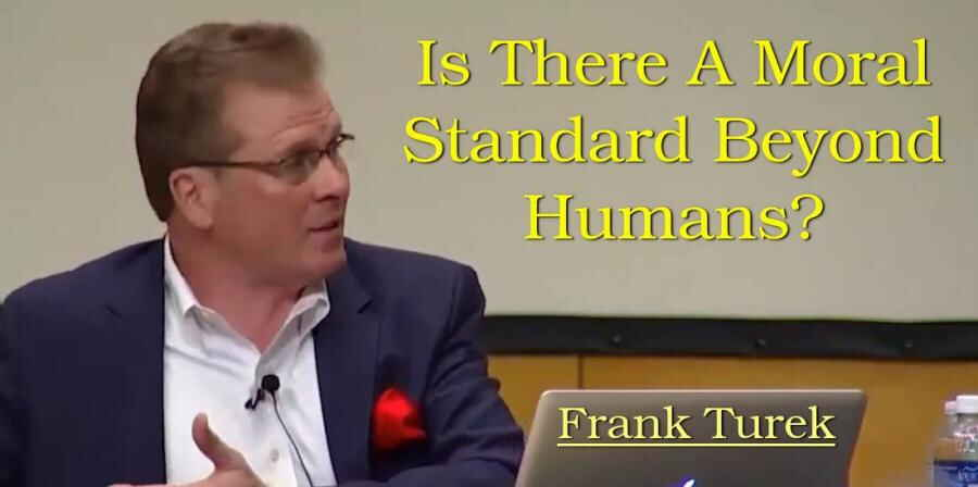 Is There A Moral Standard Beyond Humans? - Frank Turek (26-02-2018)