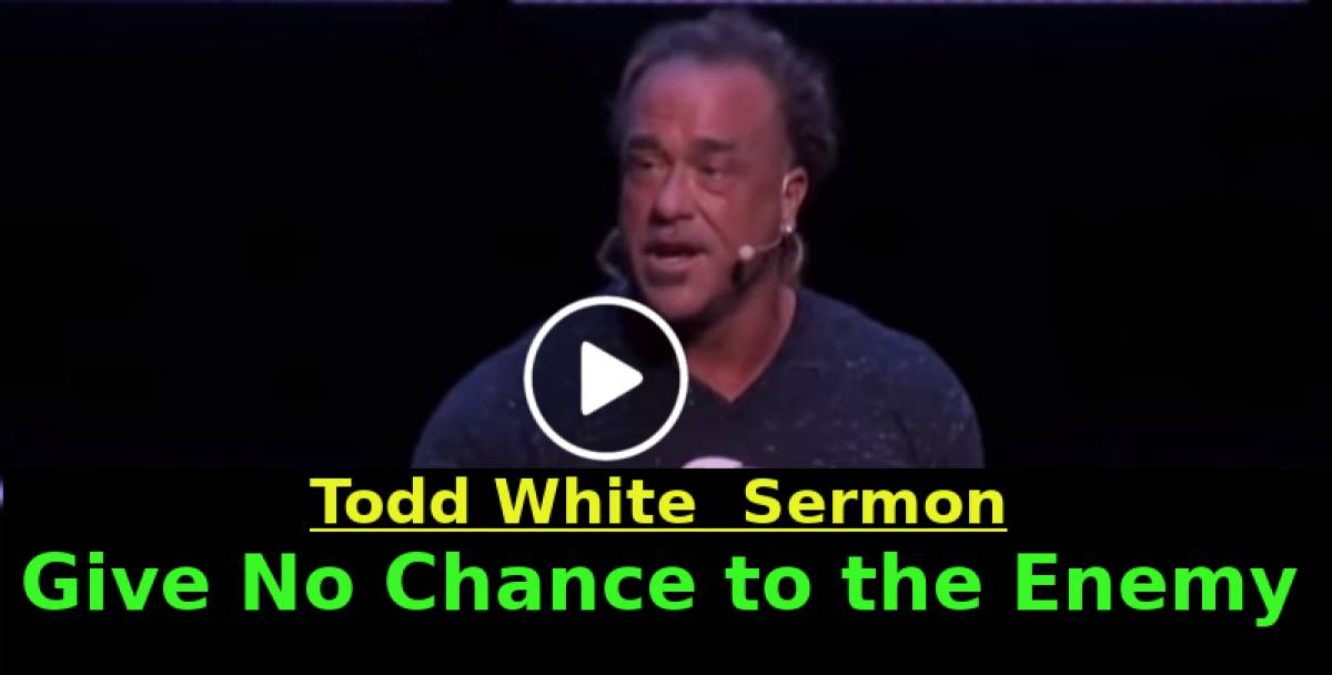 Todd White - Give No Chance to the Enemy (June-14-2019)