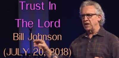 Bill Johnson - Trust In The Lord - JULY 20, 2018