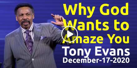 Why God Wants to Amaze You - Tony Evans, podcast (December-17-2020)