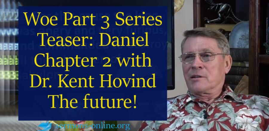 Woe Part 3 Series Teaser: Daniel Chapter 2 with Dr. Kent Hovind on 6 Feb. 2018, The future!