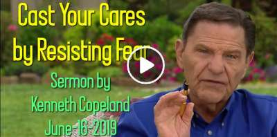 Cast Your Cares by Resisting Fear - Kenneth Copeland (June-16-2019)