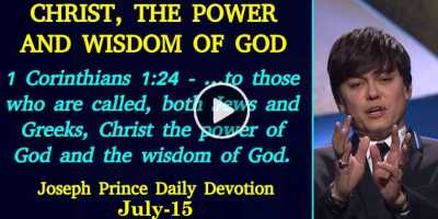CHRIST, THE POWER AND WISDOM OF GOD - Joseph Prince Daily Devotion (July-15-2019)