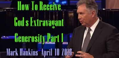How To Receive God's Extravagant Generosity Part 1 - Mark Hankins (April-10-2018)