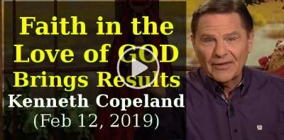 Faith in the Love of God Brings Results - Kenneth Copeland (February-12-2019)