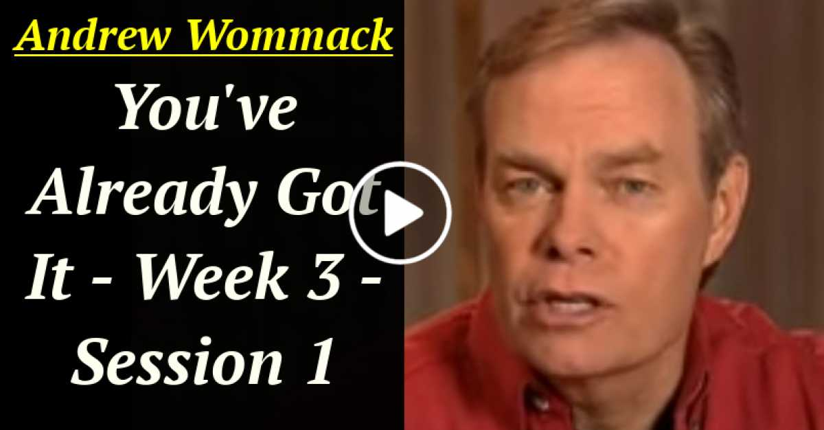 Andrew Wommack: You've Already Got It - Week 3 - Session 1 (July-31-2020)