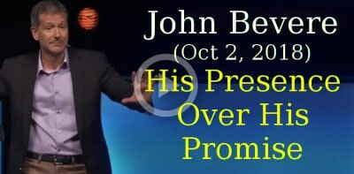 John Bevere (Oct 2, 2018) - His Presence Over His Promise