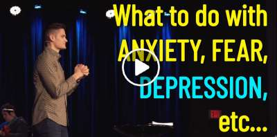 What to do with ANXIETY, FEAR, DEPRESSION, etc... - Jon Jorgenson (May-30-2019)