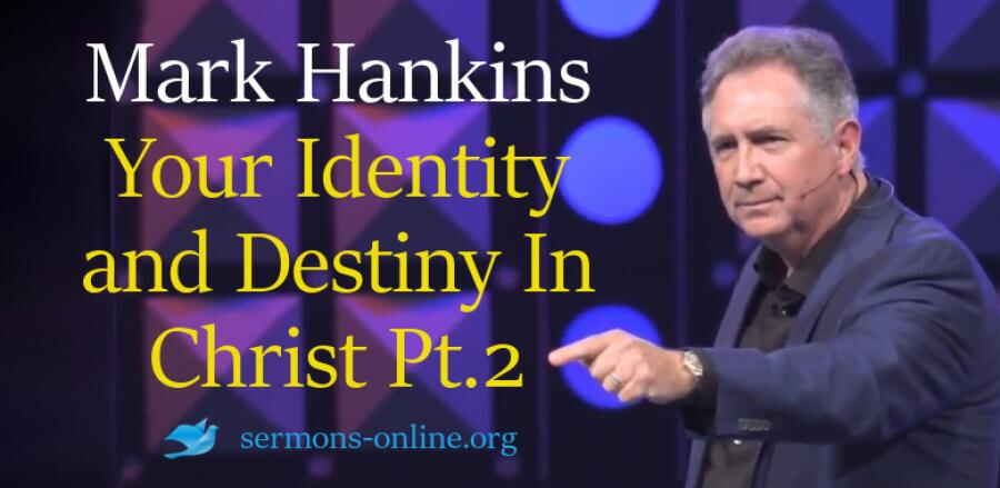 Your Identity and Destiny In Christ Part 2 - Mark Hankins