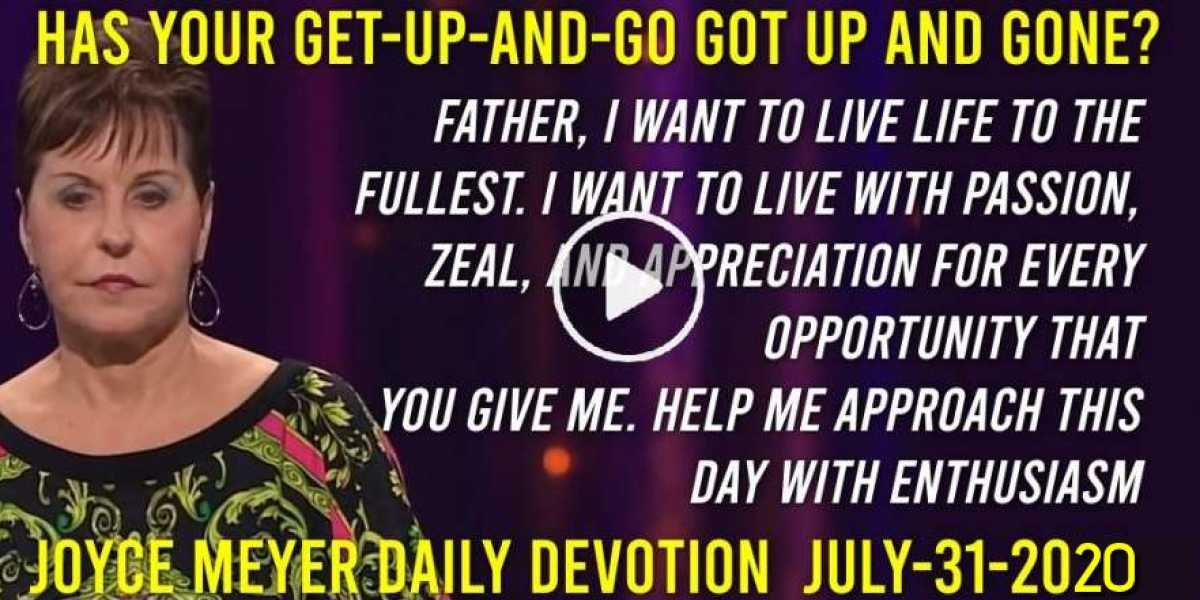 Has Your Get-Up-and-Go Got Up and Gone? - Joyce Meyer Daily Devotion (October-31-2018)