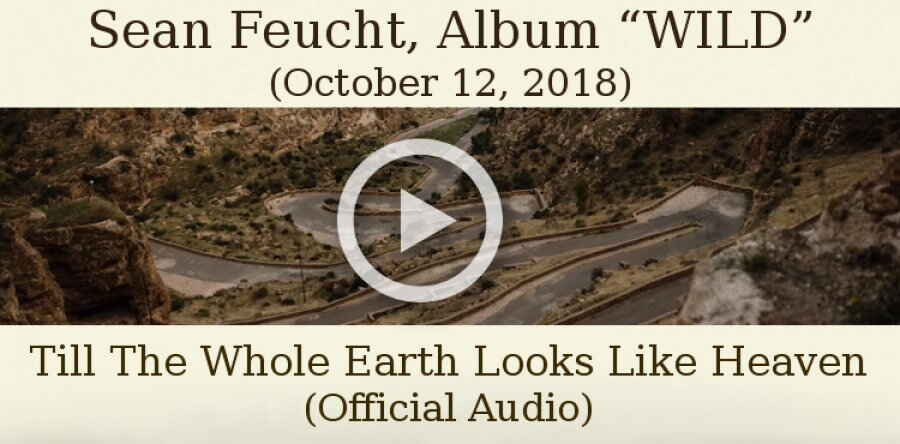 "Bethel Music, Sean Feucht, Album ""WILD""(October 12, 2018) - Till The Whole Earth Looks Like Heaven (Official Audio)"