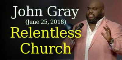 Pastor John Gray (June 25, 2018): Relentless Church