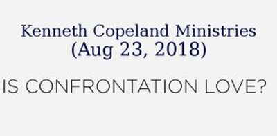 Kenneth Copeland Ministries (Aug 23, 2018) - Is Confrontation Love? KCM Ministry Minute