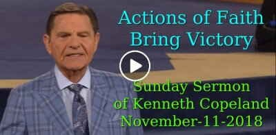 Actions of Faith Bring Victory - Kenneth Copeland (November-11-2018)