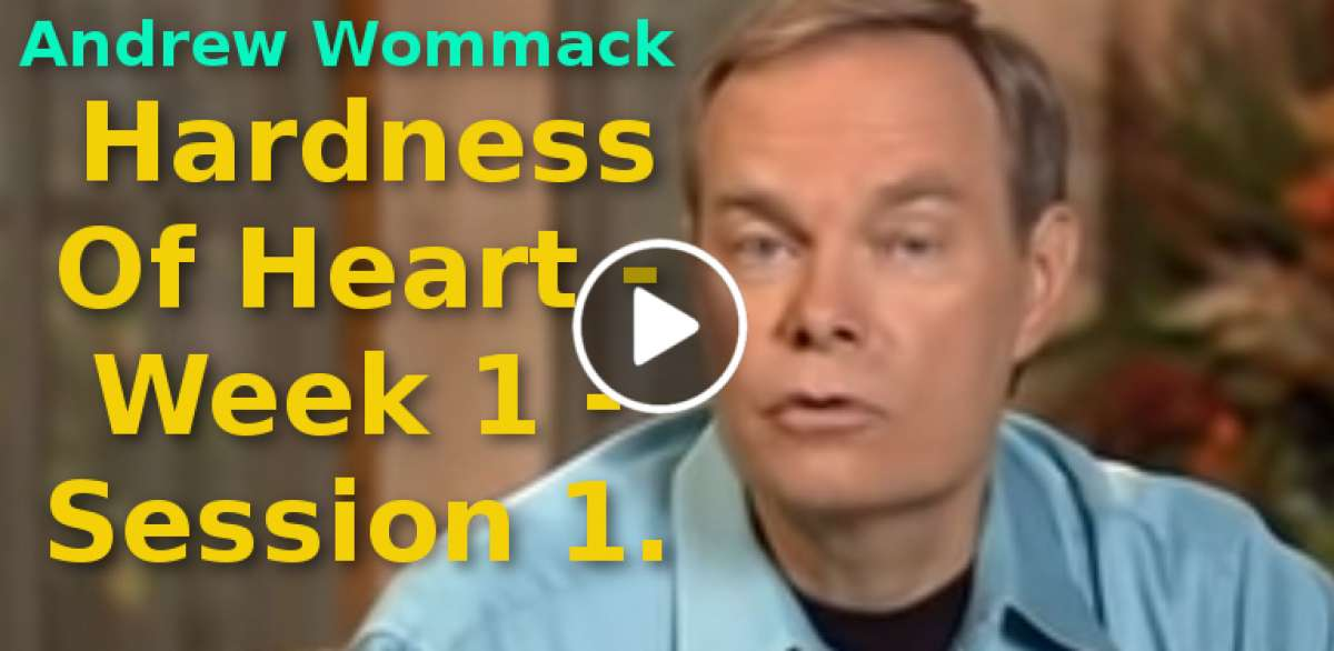 Andrew Wommack: Hardness Of Heart - Week 1 - Session 1 (October-26-2019)