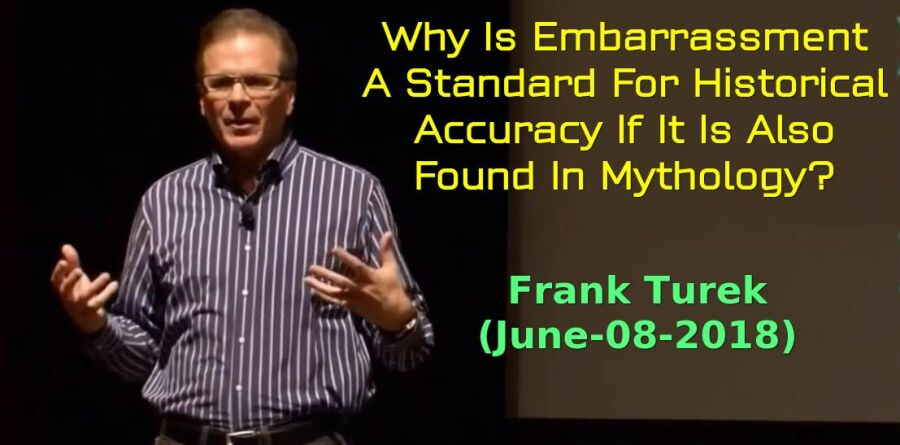 Why Is Embarrassment A Standard For Historical Accuracy If It Is Also Found In Mythology? - Frank Turek (June-08-2018)