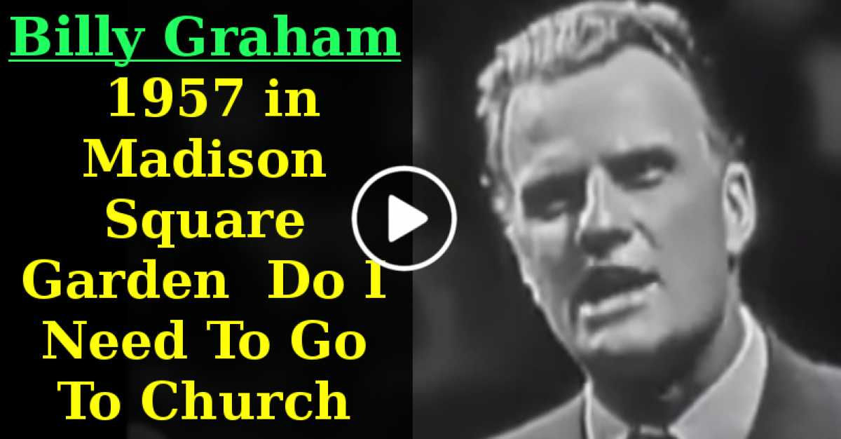Do I Need To Go To Church (Billy Graham 1957 in Madison Square Garden) (June-28-2020)