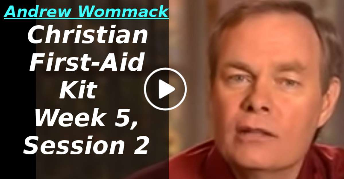 Andrew Wommack: Christian First-Aid Kit - Week 5, Session 2 (March-28-2020)