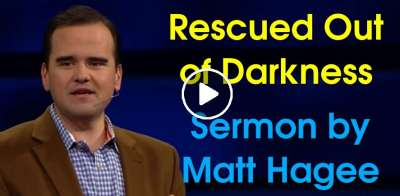 Rescued Out of Darkness - Matt Hagee (July-15-2019)