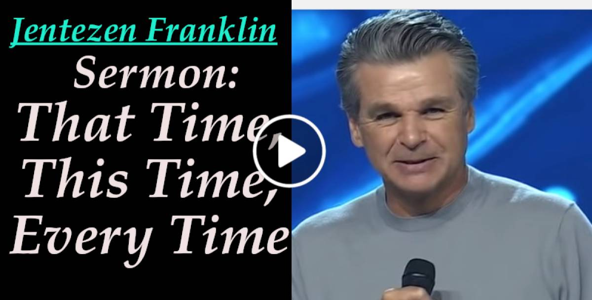 That Time, This Time, Every Time - Jentezen Franklin (October-20-2019)