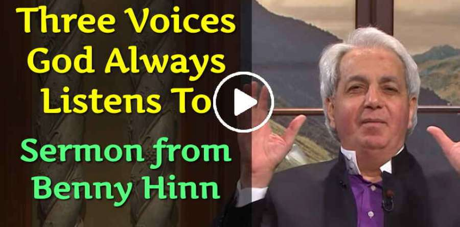 Three Voices God Always Listens To - Sermon from Benny Hinn