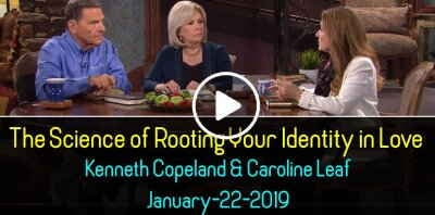 The Science of Rooting Your Identity in Love - Kenneth Copeland & Caroline Leaf (January-22-2019)