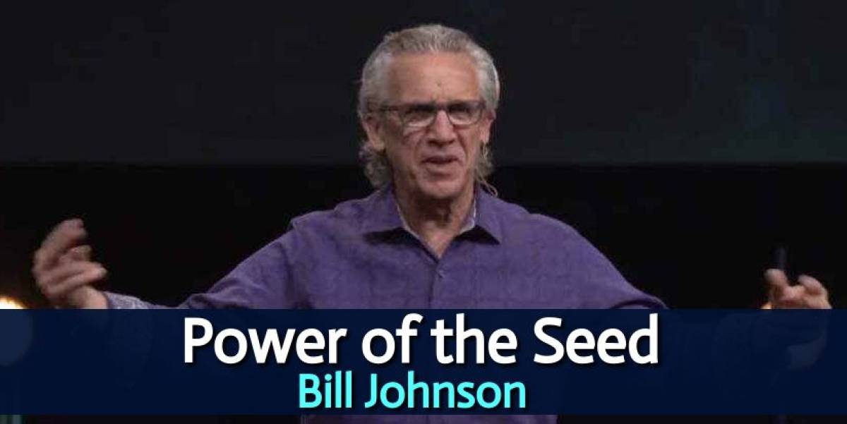 Power of the Seed -  Bill Johnson || Bethel Church