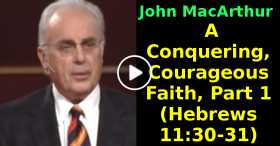 A Conquering, Courageous Faith, Part 1 (Hebrews 11:30-31) (October-23-2020)