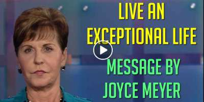 Live an Exceptional Life - Joyce Meyer Message (November-09-2019)