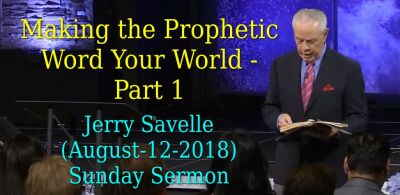 Making the Prophetic Word Your World - Part 1 - Jerry Savelle (August-12-2018) Sunday Sermon