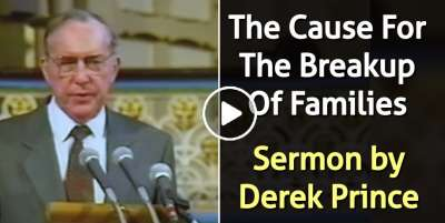 The Cause For The Breakup Of Families - Derek Prince (April-30-2020)