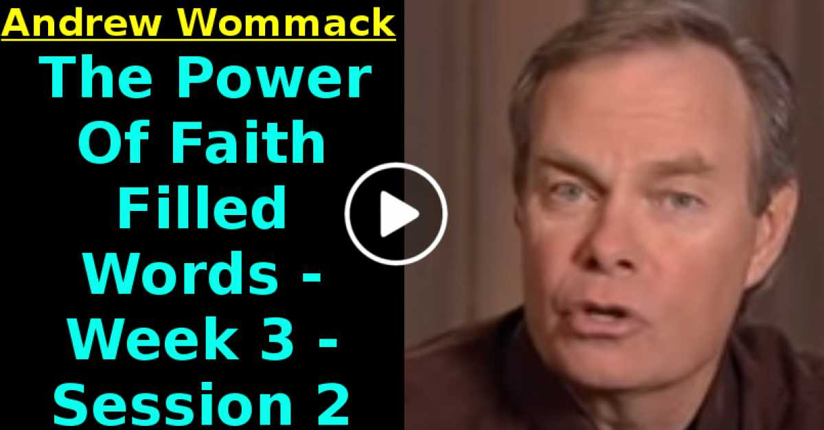 Andrew Wommack: The Power Of Faith Filled Words - Week 3 - Session 2 (July-10-2020)