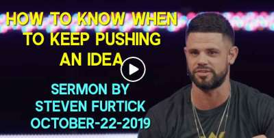 How To Know When To Keep Pushing An Idea - Steven Furtick (October-22-2019)